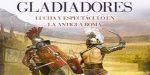 Gladiadores. Luchas y espectáculo en la antigua Roma